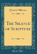 The Silence of Scripture (Classic Reprint)