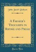 A Farmer's Thoughts in Rhyme and Prose (Classic Reprint)
