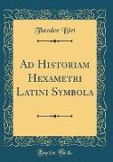 Ad Historiam Hexametri Latini Symbola (Classic Reprint)