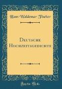 Deutsche Hochzeitsgedichte (Classic Reprint)