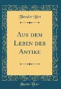 Aus dem Leben der Antike (Classic Reprint)