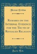 Remarks on the Internal Evidence for the Truth of Revealed Religion (Classic Reprint)