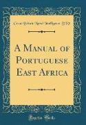 A Manual of Portuguese East Africa (Classic Reprint)