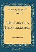 The Log of a Privateersman (Classic Reprint)