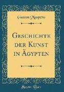 Geschichte der Kunst in Ägypten (Classic Reprint)