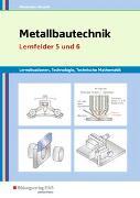 Metallbautechnik: Technologie, Technische Mathematik. Lernfelder 5 und 6: Lernsituationen