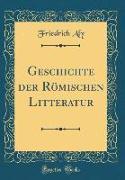 Geschichte der Römischen Litteratur (Classic Reprint)