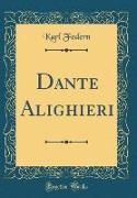 Dante Alighieri (Classic Reprint)