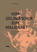Vom Goldgräber zum Millionär?