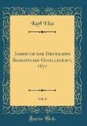 Jahrbuch der Deutschen Shakespeare-Gesellschaft, 1871, Vol. 6 (Classic Reprint)