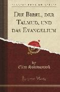 Die Bibel, Der Talmud, Und Das Evangelium (Classic Reprint)