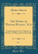 The Works of Thomas Hearne, M.A, Vol. 1