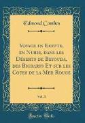 Voyage en Egypte, en Nubie, dans les Déserts de Beyouda, des Bicharys Et sur les Cotes de la Mer Rouge, Vol. 1 (Classic Reprint)