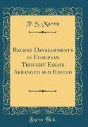 Recent Developments in European Thought Essays Arranged and Edited (Classic Reprint)