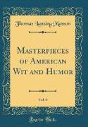 Masterpieces of American Wit and Humor, Vol. 6 (Classic Reprint)