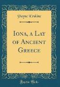 Iona, a Lay of Ancient Greece (Classic Reprint)