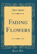 Fading Flowers (Classic Reprint)