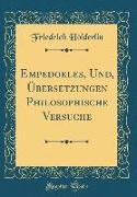 Empedokles, Und, Übersetzungen Philosophische Versuche (Classic Reprint)