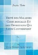 Trité des Maladies Chirurgicales Et des Operations Qui Leur Conviennent, Vol. 1 (Classic Reprint)