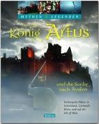 Der wahre König Artus und die Suche nach Avalon - Verborgene Plätze in Schottland, Cornwall, Wales und auf der Isle of Man