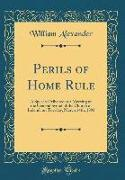 Perils of Home Rule: A Speech Delivered at a Meeting of the General Synod of the Church of Ireland, on Tuesday, March 14th, 1893 (Classic R