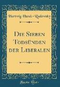 Die Sieben Todsünden der Liberalen (Classic Reprint)