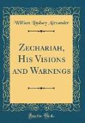 Zechariah, His Visions and Warnings (Classic Reprint)