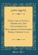 Herrn Arnes Schatz, Erzählung, Die Königinnen von Kungahälla, Unsichtbare Bande, Erzählungen (Classic Reprint)