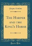 The Harper and the King's Horse (Classic Reprint)