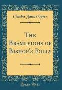 The Bramleighs of Bishop's Folly (Classic Reprint)