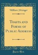 Toasts and Forms of Public Address (Classic Reprint)