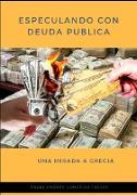 Especulando Con Deuda Publica. Una Mirada a Grecia