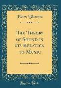 The Theory of Sound in Its Relation to Music (Classic Reprint)