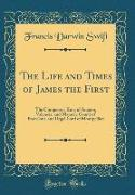 The Life and Times of James the First