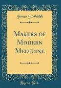 Makers of Modern Medicine (Classic Reprint)