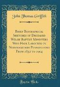 Brief Biographical Sketches of Deceased Welsh Baptist Ministers Who Have Laboured in Northeastern Pennsylvania from 1832 to 1904 (Classic Reprint)
