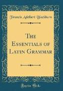 The Essentials of Latin Grammar (Classic Reprint)