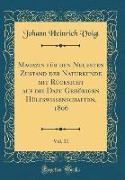 Magazin für den Neuesten Zustand der Naturkunde mit Rücksicht auf die Dazu Gehörigen Hülfswissenschaften, 1806, Vol. 11 (Classic Reprint)