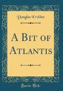 A Bit of Atlantis (Classic Reprint)