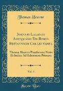 Joannis Lelandi Antiquarii De Rebvs Britannicis Collectanea, Vol. 4