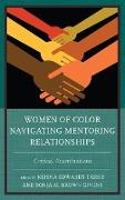 Women of Color Navigating Mentoring Relationships: Critical Examinations