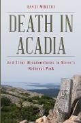Death in Acadia: And Other Misadventures in Maine's National Park