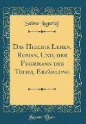 Das Heilige Leben, Roman, Und, der Fuhrmann des Todes, Erzählung (Classic Reprint)