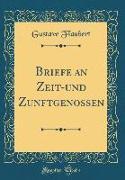 Briefe an Zeit-und Zunftgenossen (Classic Reprint)