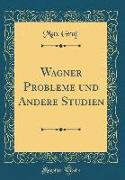Wagner Probleme und Andere Studien (Classic Reprint)