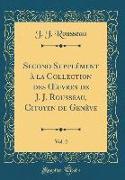 Second Supplément à la Collection des OEuvres de J. J. Rousseau, Citoyen de Genève, Vol. 2 (Classic Reprint)
