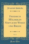 Friedrich Hölderlin Sämtliche Werke und Briefe, Vol. 2 (Classic Reprint)