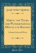 Martin von Tours, der Wunderthätige Mönch und Bischof