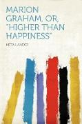 "Marion Graham, Or, ""HIgher Than Happiness"""