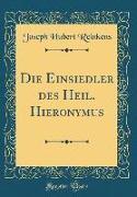 Die Einsiedler des Heil. Hieronymus (Classic Reprint)